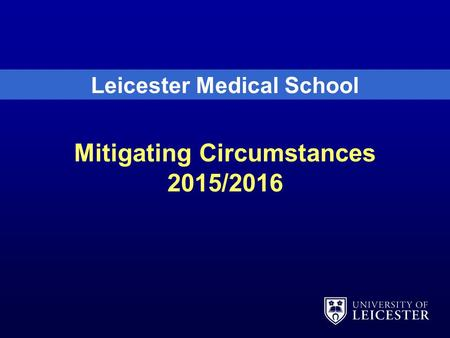Mitigating Circumstances 2015/2016 Leicester Medical School.