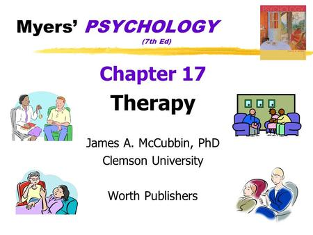 Myers' PSYCHOLOGY (7th Ed) Chapter 17 Therapy James A. McCubbin, PhD Clemson University Worth Publishers.
