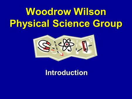 Woodrow Wilson Physical Science Group Introduction.