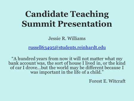 "Candidate Teaching Summit Presentation Jessie R. Williams  ""A hundred years from."