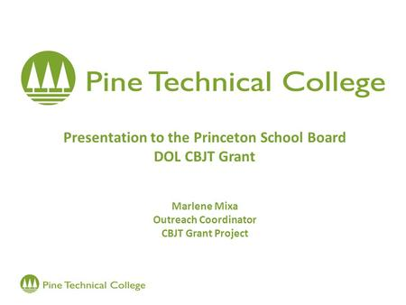Presentation to the Princeton School Board DOL CBJT Grant Marlene Mixa Outreach Coordinator CBJT Grant Project.