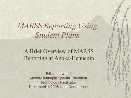 MARSS Reporting Using Student Plans A Brief Overview of MARSS Reporting at Anoka-Hennepin Bill Underwood Anoka-Hennepin Special Education Technology Facilitator.