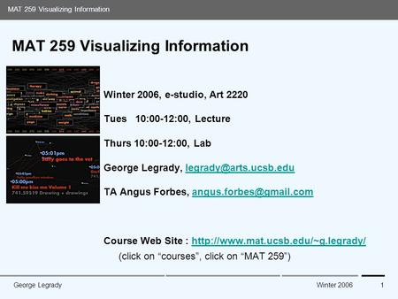 Media Arts and Technology Graduate Program UC Santa Barbara MAT 259 Visualizing Information Winter 2006George Legrady1 MAT 259 Visualizing Information.