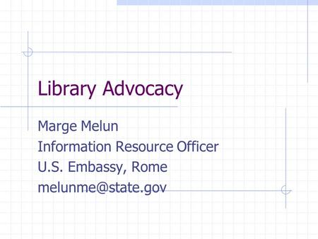 Library Advocacy Marge Melun Information Resource Officer U.S. Embassy, Rome