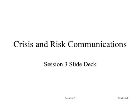 Session 3 Crisis and Risk Communications Session 3 Slide Deck 1Slide 3-