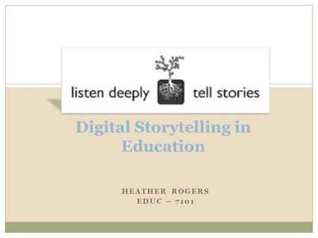 HEATHER ROGERS EDUC – 7101 Digital Storytelling in Education.