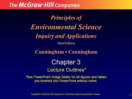 1 Principles of Environmental Science Inquiry and Applications Third Edition Cunningham Chapter 3 Lecture Outlines* *See PowerPoint Image Slides for all.