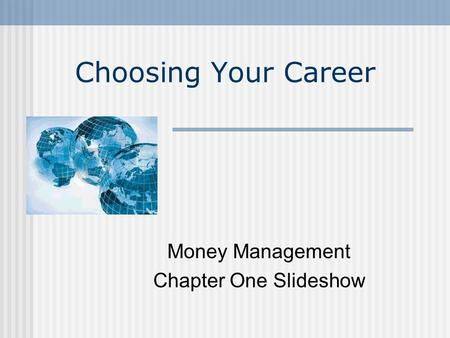 Choosing Your Career Money Management Chapter One Slideshow.