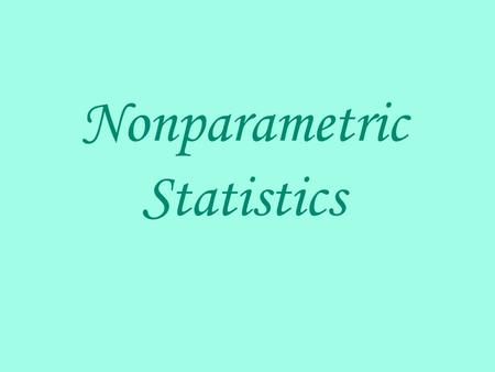 Nonparametric Statistics. In previous testing, we assumed that our samples were drawn from normally distributed populations. This chapter introduces some.