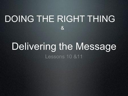 Delivering the Message Lessons 10 &11 DOING THE RIGHT THING &