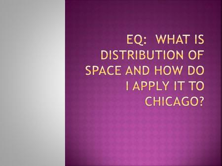 Read and take notes 1.9 Space: Distribution of Features.  Write a definition for distribution.  Write a definition and create drawings for density,