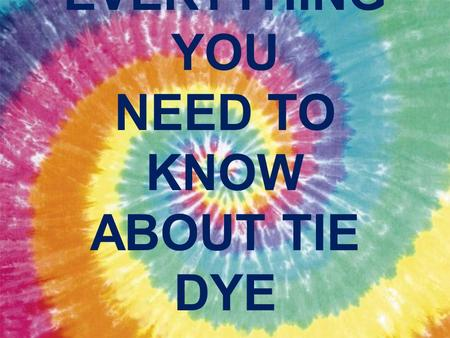 "EVERYTHING YOU NEED TO KNOW ABOUT TIE DYE. Note: If you want the ""tiger"" design dye the back of the shirt with ONE dark color."