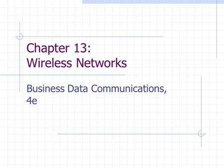 Chapter 13: Wireless Networks Business Data Communications, 4e.