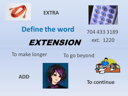 Define the word EXTENSION To make longer To go beyond To continue 704 433 3189 ext. 1220 EXTRA ADD.