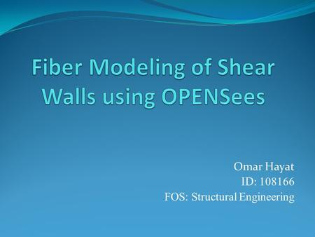 Omar Hayat ID: 108166 FOS: Structural Engineering.