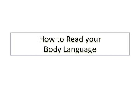 How to Read your Body Language. If the eyes are the windows of the soul, then the body is the mirror of our feelings. 7% of the information we receive.