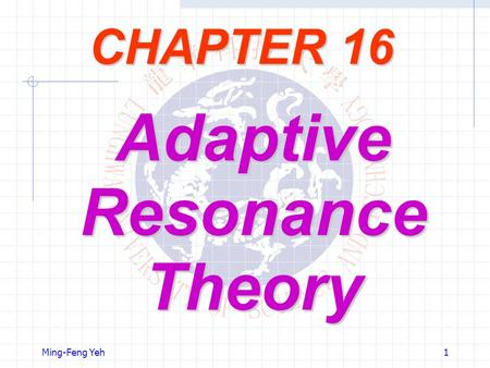Ming-Feng Yeh1 CHAPTER 16 AdaptiveResonanceTheory.