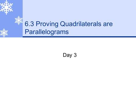 6.3 Proving Quadrilaterals are Parallelograms Day 3.