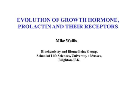 EVOLUTION OF GROWTH HORMONE, PROLACTIN AND THEIR RECEPTORS