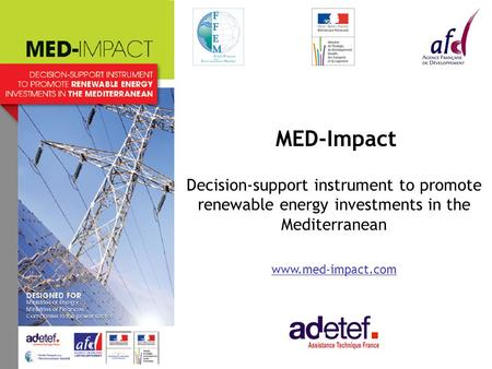 MED-Impact Decision-support instrument to promote renewable energy investments in the Mediterranean www.med-impact.com.