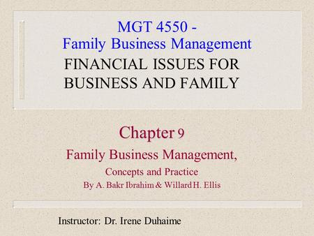 MGT 4550 - Family Business Management FINANCIAL ISSUES FOR BUSINESS AND FAMILY Chapter 9 Family Business Management, Concepts and Practice By A. Bakr Ibrahim.