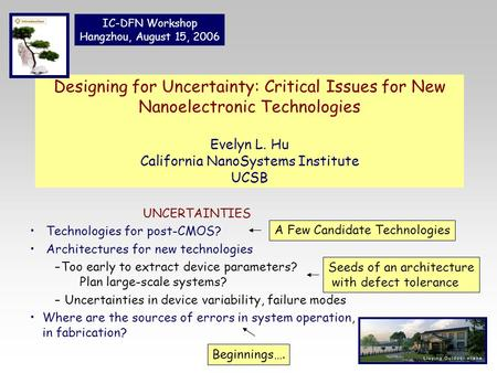 Designing for Uncertainty: Critical Issues for New Nanoelectronic Technologies Evelyn L. Hu California NanoSystems Institute UCSB UNCERTAINTIES Technologies.