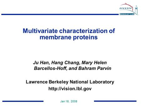 Jan 18, 2008 Ju Han, Hang Chang, Mary Helen Barcellos-Hoff, and Bahram Parvin Lawrence Berkeley National Laboratory  Multivariate.
