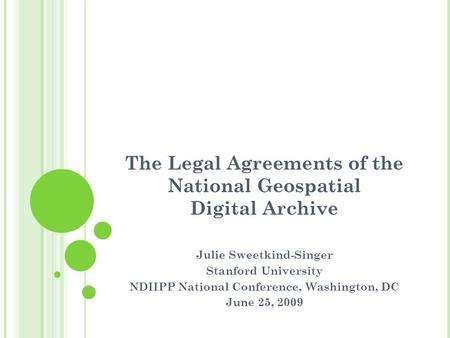 The Legal Agreements of the National Geospatial Digital Archive Julie Sweetkind-Singer Stanford University NDIIPP National Conference, Washington, DC June.