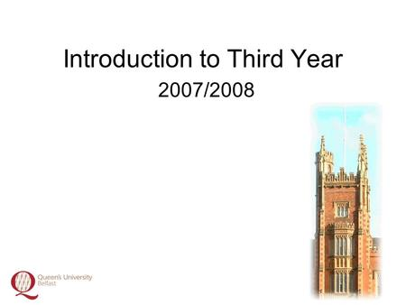 Introduction to Third Year 2007/2008. Overview Dr Kieran McGlade.