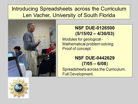 Introducing Spreadsheets across the Curriculum Len Vacher, University of South Florida NSF DUE-0126500 (5/15/02 – 4/30/03) Modules for geological - Mathematical.