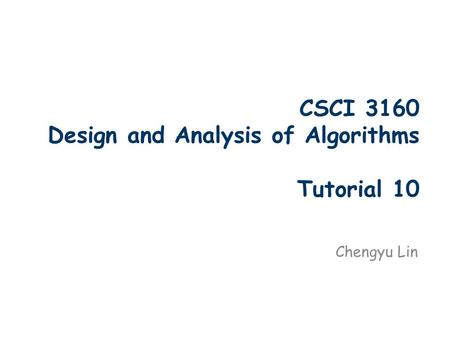CSCI 3160 Design and Analysis of Algorithms Tutorial 10 Chengyu Lin.