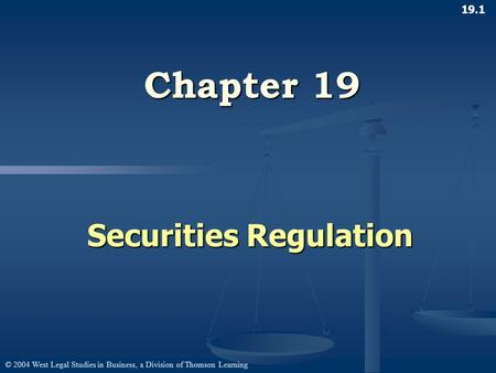 © 2004 West Legal Studies in Business, a Division of Thomson Learning 19.1 Chapter 19 Securities Regulation.