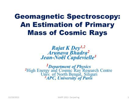 Geomagnetic Spectroscopy: An Estimation of Primary Mass of Cosmic Rays Rajat K Dey 1,2 Arunava Bhadra 2 Jean-No ë l Capdevielle 3 1 Department of Physics.