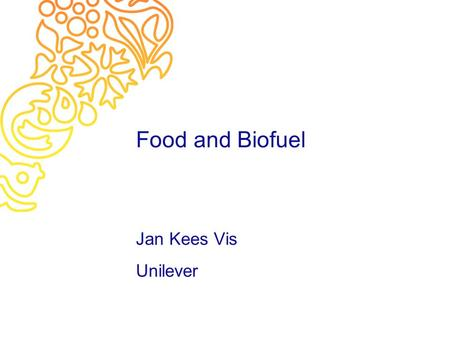 Food and Biofuel Jan Kees Vis Unilever. What is sustainable? If we can continue doing it indefinitely, i.e. Sustainable activities contribute to ]Financial.