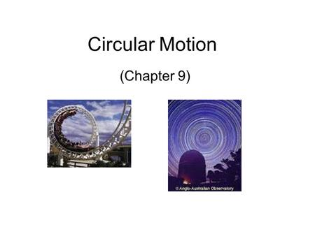 Circular Motion (Chapter 9). Describing Circular Motion Earth revolves around the Sun. Revolve—to spin around an external axis Earth rotates on its axis.