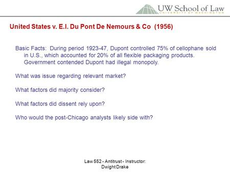 Law 552 - Antitrust - Instructor: Dwight Drake United States v. E.I. Du Pont De Nemours & Co (1956) Basic Facts: During period 1923-47, Dupont controlled.
