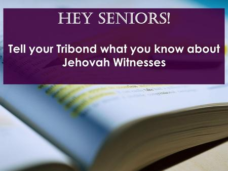 Tell your Tribond what you know about Jehovah Witnesses