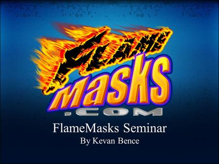 FlameMasks Seminar By Kevan Bence. Actual user results with FlameMasks.com products!