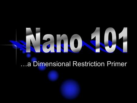 …a Dimensional Restriction Primer. The Nanoscale 10 -10 m = 1 Ångstrom 10 -9 m = 1 nanometer 1 billion nanometers in 1 meter 1 billion meters circle globe.