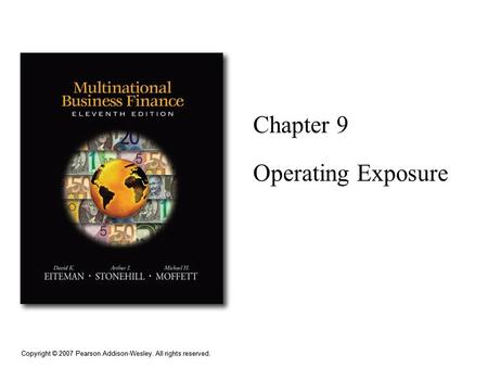 Copyright © 2007 Pearson Addison-Wesley. All rights reserved. Chapter 9 Operating Exposure.