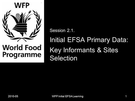 2010-05WFP Initial EFSA Learning Session 2.1. Initial EFSA Primary Data: Key Informants & Sites Selection 1.