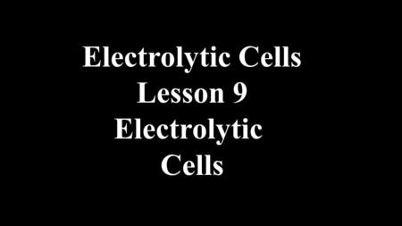 Electrolytic Cells Lesson 9 Electrolytic Cells. Notes on Electrolytic Cells An electrolytic cell is a system of two inert (nonreactive) electrodes (C.