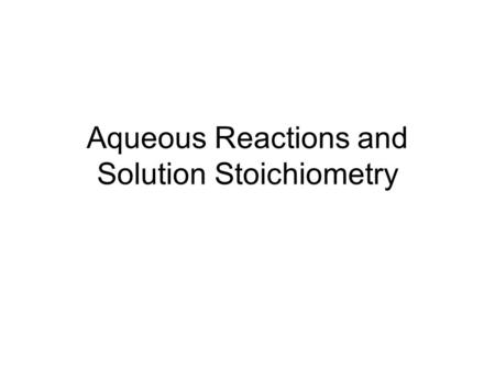 Aqueous Reactions and Solution Stoichiometry. Electrolyte- a substance whose aqueous solutions contain ions. Nonelectrolyte- a substance that does not.