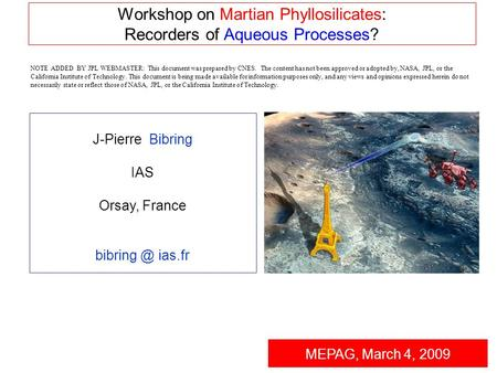 Workshop on Martian Phyllosilicates: Recorders of Aqueous Processes? MEPAG, March 4, 2009 J-Pierre Bibring IAS Orsay, France ias.fr NOTE ADDED.