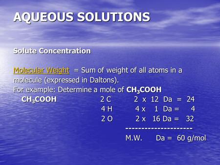 AQUEOUS SOLUTIONS Solute Concentration Molecular Weight = Sum of weight of all atoms in a molecule (expressed in Daltons). For example: Determine a mole.