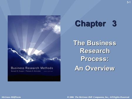 © 2006 The McGraw-Hill Companies, Inc., All Rights Reserved.McGraw-Hill/Irwin 3-1 Chapter 3 The Business Research Process: An Overview.