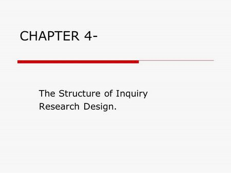 CHAPTER 4- The Structure of Inquiry Research Design.