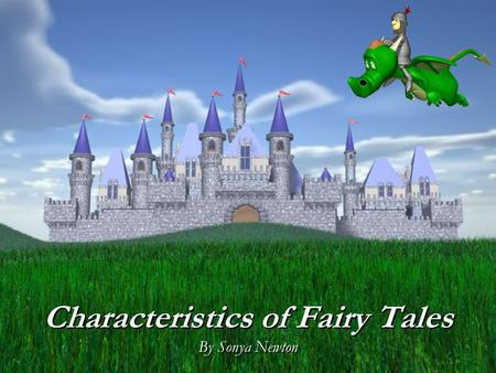 Characteristics of Fairy Tales By Sonya Newton Characteristics of Fairy Tales By Sonya Newton.