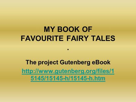 MY BOOK OF FAVOURITE FAIRY TALES. The project Gutenberg eBook  5145/15145-h/15145-h.htm.