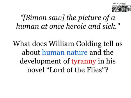 an analysis of the human nature in lord of the flies a novel by william golding Traditional criticism of lord of the flies golding comments on human nature by using the example of a group of british school-boys stranded on a deserted island without any adult supervision literary analysis: william golding's language golding takes a dark.